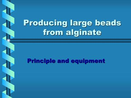 Producing large beads from alginate Principle and equipment.
