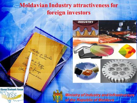 Moldavian Industry attractiveness for foreign investors Ministry of Industry and Infrastructure of the Republic of Moldova.