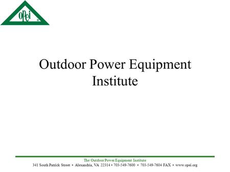 The Outdoor Power Equipment Institute 341 South Patrick Street Alexandria, VA 22314 703-549-7600 703-549-7604 FAX www.opei.org Outdoor Power Equipment.