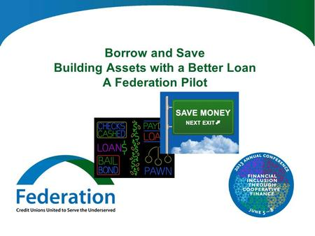 Borrow and Save Building Assets with a Better Loan A Federation Pilot.