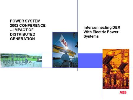 Interconnecting DER With Electric Power Systems POWER SYSTEM 2002 CONFERENCE -- IMPACT OF DISTRIBUTED GENERATION Image.