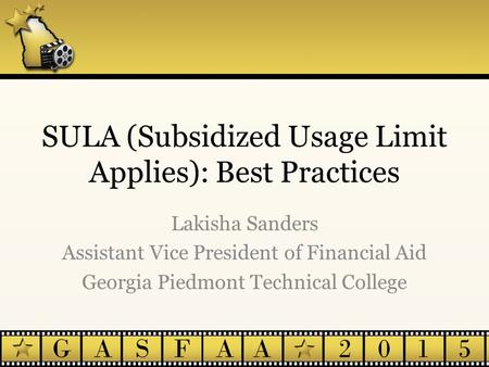 SULA (Subsidized Usage Limit Applies): Best Practices Lakisha Sanders Assistant Vice President of Financial Aid Georgia Piedmont Technical College.