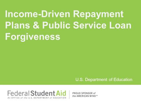 U.S. Department of Education Income-Driven Repayment Plans & Public Service Loan Forgiveness.