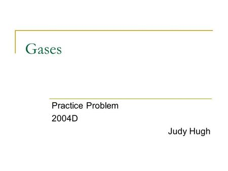 Gases Practice Problem 2004D Judy Hugh. 2004D Question Answer the following questions about carbon monoxide, CO(g), and carbon dioxide, CO 2 (g). Assume.