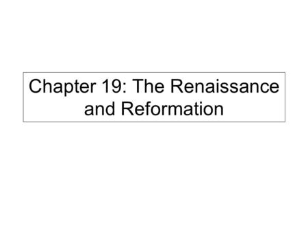 Chapter 19: The Renaissance and Reformation. By the late 1300s the Black Death's horrors had passed. European's could worry less about dying and concentrate.