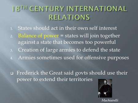 1. States should act in their own self interest 2. Balance of power = states will join together against a state that becomes too powerful 3. Creation of.