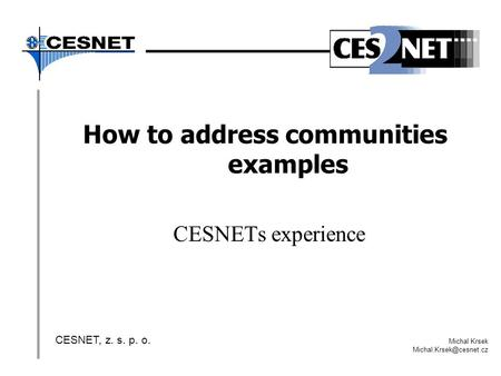 How to address communities examples CESNETs experience CESNET, z. s. p. o. Michal Krsek