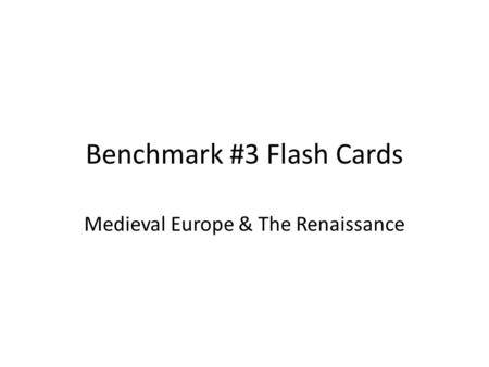 Benchmark #3 Flash Cards Medieval Europe & The Renaissance.