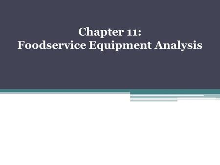 Chapter 11: Foodservice Equipment Analysis. Guidelines for Selecting Equipment Don't buy it if you do not need it. Purchase equipment when: ▫Required.