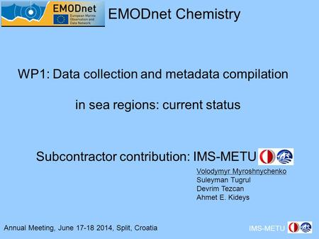 Annual Meeting, June 17-18 2014, Split, Croatia EMODnet Chemistry IMS-METU WP1: Data collection and metadata compilation in sea regions: current status.