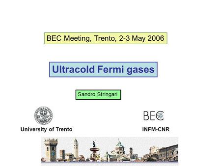 Ultracold Fermi gases University of Trento BEC Meeting, Trento, 2-3 May 2006 INFM-CNR Sandro Stringari.