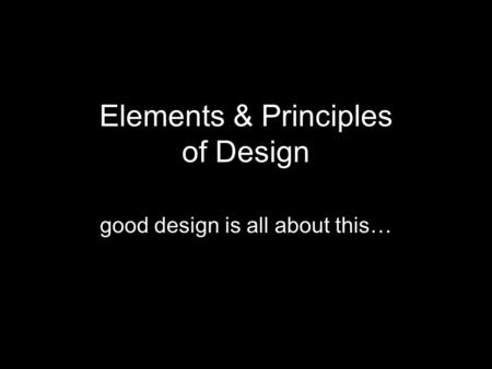 Elements & Principles of Design good design is all about this…