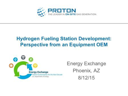 Hydrogen Fueling Station Development: Perspective from an Equipment OEM Energy Exchange Phoenix, AZ 8/12/15.