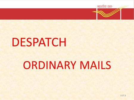 DESPATCH ORDINARY MAILS 2.17.1. Different sources of Collection - Recap POST OFFICE LETTER BOXESRNP BUNDLES BULKY ARTICLES BRANCH OFFICE COUNTERBULK MAILPOSTMAN.