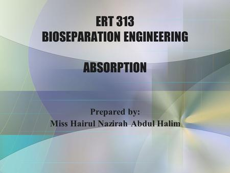 ERT 313 BIOSEPARATION ENGINEERING ABSORPTION