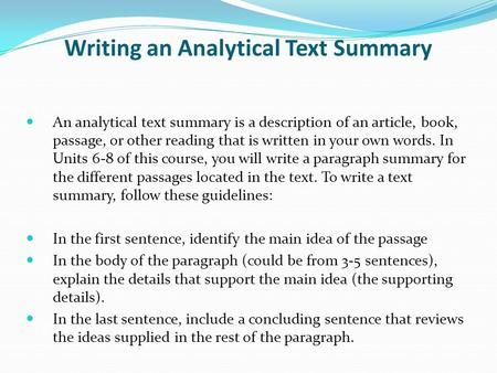 Writing an Analytical Text Summary An analytical text summary is a description of an article, book, passage, or other reading that is written in your own.