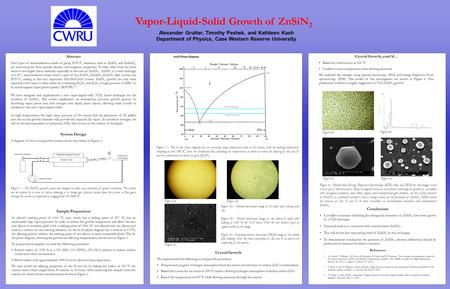 Vapor-Liquid-Solid Growth of ZnSiN 2 Alexander Grutter, Timothy Peshek, and Kathleen Kash Department of Physics, Case Western Reserve University Abstract.