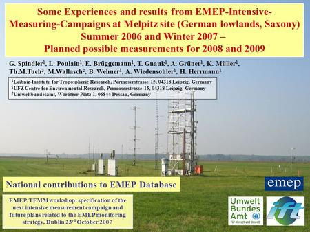 Some Experiences and results from EMEP-Intensive- Measuring-Campaigns at Melpitz site (German lowlands, Saxony) Summer 2006 and Winter 2007 – Planned possible.