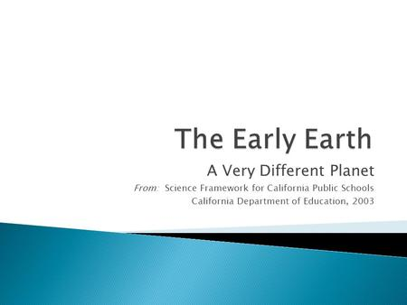 A Very Different Planet From: Science Framework for California Public Schools California Department of Education, 2003.