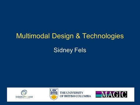 THE UNIVERSITY OF BRITISH COLUMBIA Multimodal Design & Technologies Sidney Fels.