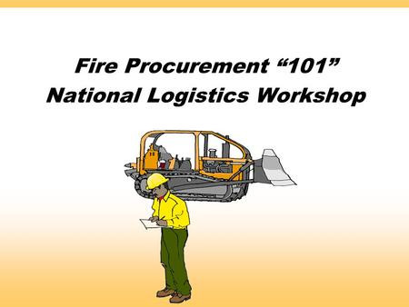 "Fire Procurement ""101"" National Logistics Workshop."