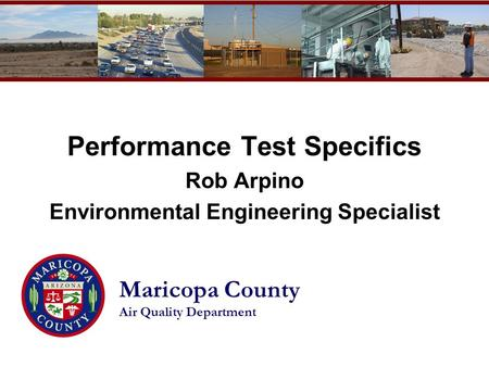 Maricopa County Air Quality Department Performance Test Specifics Rob Arpino Environmental Engineering Specialist.