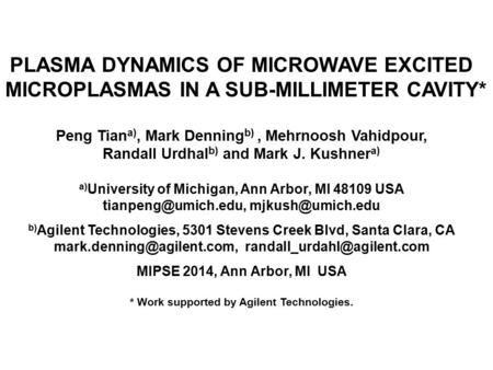 PLASMA DYNAMICS OF MICROWAVE EXCITED MICROPLASMAS IN A SUB-MILLIMETER CAVITY* Peng Tian a), Mark Denning b), Mehrnoosh Vahidpour, Randall Urdhal b) and.