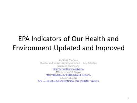 EPA Indicators of Our Health and Environment Updated and Improved Dr. Brand Niemann Director and Senior Enterprise Architect – Data Scientist Semantic.