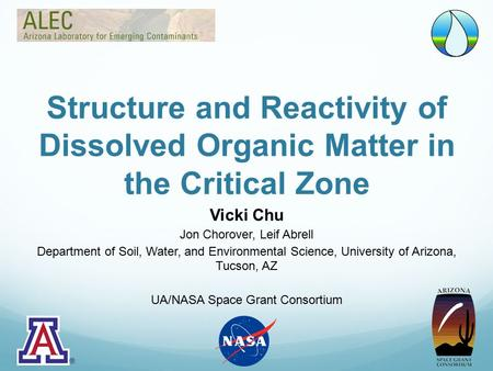 Structure and Reactivity of Dissolved Organic Matter in the Critical Zone Vicki Chu Jon Chorover, Leif Abrell Department of Soil, Water, and Environmental.