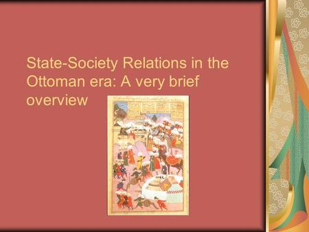 State-Society Relations in the Ottoman era: A very brief overview.