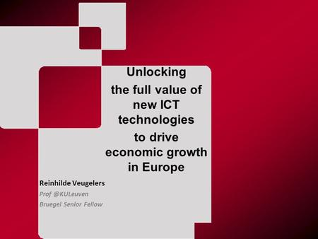 N Reinhilde Veugelers Bruegel Senior Fellow Unlocking the full value of new ICT technologies to drive economic growth in Europe.
