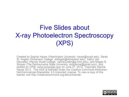 Five Slides about X-ray Photoelectron Spectroscopy (XPS) Created by Sophia Hayes (Washington University, Sarah St. Angelo (Dickenson.