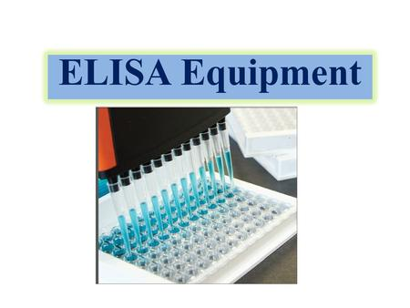 ELISA Equipment. INTRODUCTION TO ELISA ELISA, or Enzyme-Linked Immunosorbent Assay, are immunological procedures used to determine the presence of antibodies.