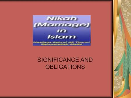 SIGNIFICANCE AND OBLIGATIONS. Nisa 4:1 O mankind! Be dutiful to your Lord, Who created you from a single person (Adam), and from him (Adam) He created.