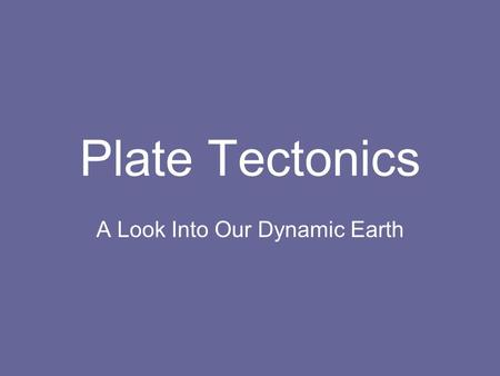 Plate Tectonics A Look Into Our Dynamic Earth. What are the Layers of the Earth? Crust Mantle Core (Outer and Inner)