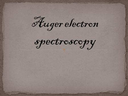 Auger electron spectroscopy is a surface sensitive analytical technique used mainly to determine elemental compositions of material and, in certain cases.