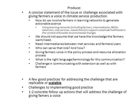 Produce: A concise statement of the issue or challenge associated with giving farmers a voice in climate service production How do we involve farmers in.