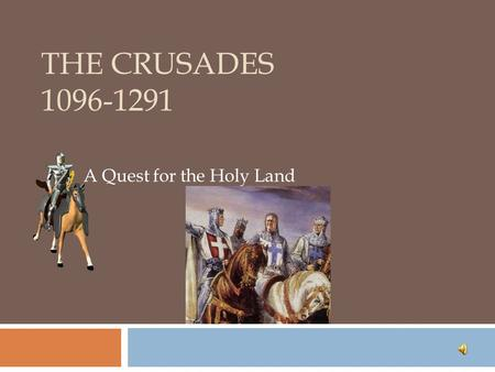 THE CRUSADES 1096-1291 A Quest for the Holy Land.