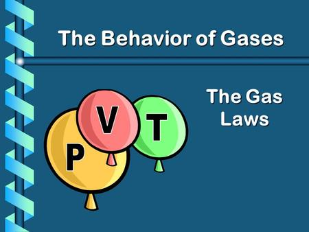 The Gas Laws The Behavior of Gases. The Combined Gas Law The combined gas law expresses the relationship between pressure, volume and temperature of a.