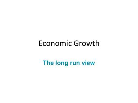 Economic Growth The long run view. Why economic growth is important The society's standard of living Ability to produce goods and services Within a country.