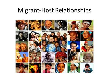 Migrant-Host Relationships. The relationships between immigrants and their hosts are very complex, and understanding these relationships requires dialectical.