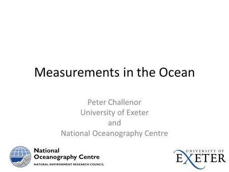 Measurements in the Ocean Peter Challenor University of Exeter and National Oceanography Centre.