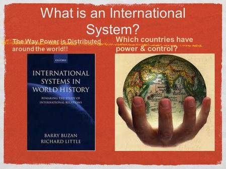 What is an International System? The Way Power is Distributed around the world!! Which countries have power & control?