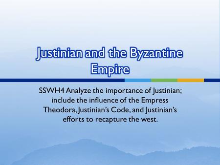 SSWH4 Analyze the importance of Justinian; include the influence of the Empress Theodora, Justinian's Code, and Justinian's efforts to recapture the west.