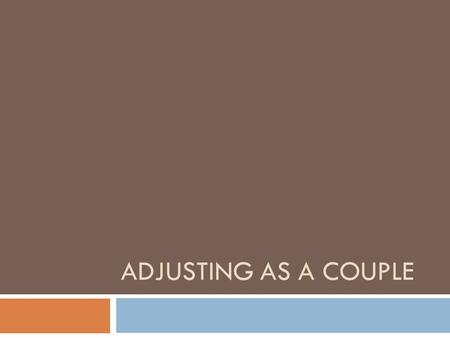 ADJUSTING AS A COUPLE. Managing new roles  Pressed for time and with less energy, couples sometimes disagree over duties and philosophies.  Even couples.