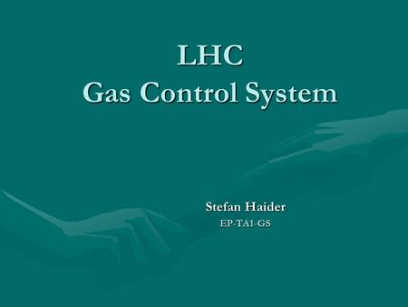 LHC Gas Control System Stefan Haider EP-TA1-GS. 16.6.2003ALICE DCS workshop, S.Haider2 Outline Introduction and working philosophyIntroduction and working.