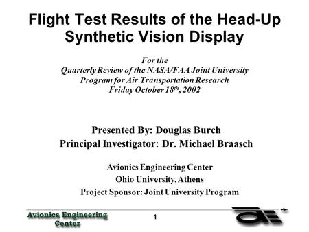 1 11 1 Flight Test Results of the Head-Up Synthetic Vision Display For the Quarterly Review of the NASA/FAA Joint University Program for Air Transportation.