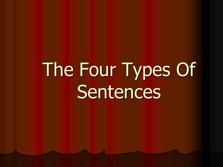 The Four Types Of Sentences. The Four Types of Sentences: Declarative Declarative Imperative Imperative Interrogative Interrogative Exclamatory Exclamatory.
