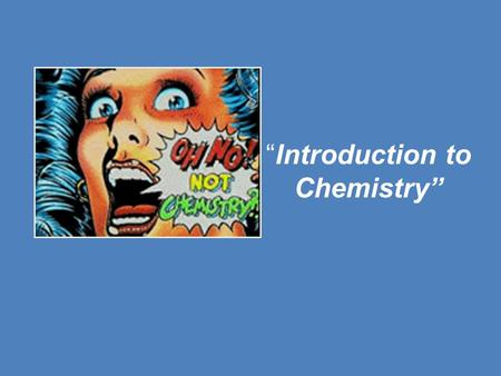 """Introduction to Chemistry"". What is Chemistry? Chemistry is the study of the composition of ""matter"" – (matter is anything with mass and occupies space),"