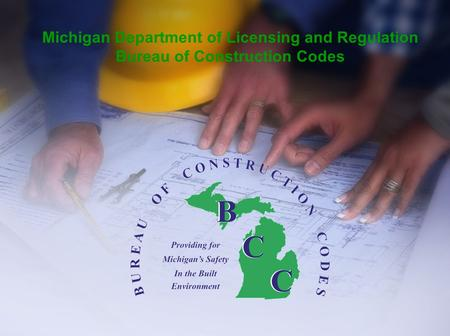 Michigan Department of Licensing and Regulation Bureau of Construction Codes.